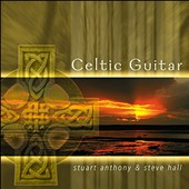 Steve Hall (Piano)/Stuart Anthony: Celtic Guitar