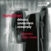 Monoliths: Works for Piano Duo by Debussy, Zimmerman & Stravinsky / Klavierduo Huber/Thomet