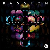Passion (Christian): Even So Come
