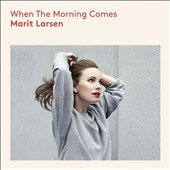 Marit Larsen: When the Morning Comes *
