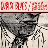 Alan Vega/Alex Chilton/Ben Vaughn: Cubist Blues