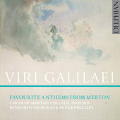 Viri Galilaei: Favourite Anthems from Merton - works by Tallis, Elgar, Morley, Rutter, Parry, Byrd, Quilter, Finzi et al. / Choir of Merton College, Oxford; Peter Shepherd, organ