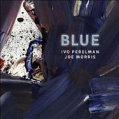 Ivo Perelman/Joe Morris (Guitar): Blue *
