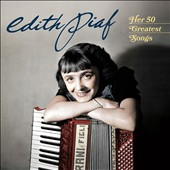 Édith Piaf: Her 50 Greatest Songs