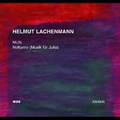 Lachenmann: Nun, Notturno (Music For Julia) / Nott, WDR SO