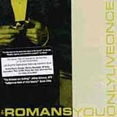 The Romans: You Only Live Once