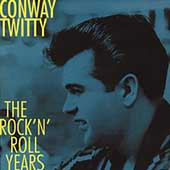 Conway Twitty: The Rock 'N' Roll Years [Box]