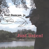 Bud Duncan, Jr.: Just Listen!