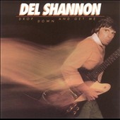 Del Shannon: Drop Down and Get Me [Bonus Tracks]