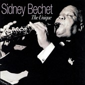 Sidney Bechet: The Unique