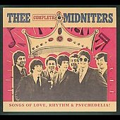 Thee Midniters: Thee Complete Midniters: Songs of Love, Rhythm and Psychedelia [Box] *