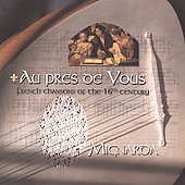 Au Pres de Vous: French Chansons of the 16th Century