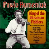 Pawlo Humeniuk: King of the Ukrainian Fiddlers