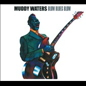 Muddy Waters: Blow Blues Blow [Digipak]