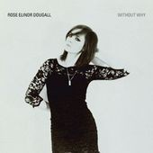 Rose Elinor Dougall: Without Why?