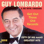 Guy Lombardo: Get Out Those Old Records: 50 of His Many Greatest Hits