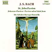 Bach: St. John Passion / The Scholars Baroque Ensemble