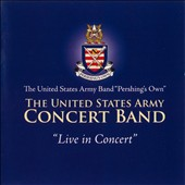 The United States Army Concert Band: Live in Concert