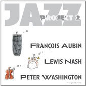 François Aubin/Francois Aubin, Lewis Nash & Peter Washington: Jazz Project 2