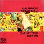 Carl Frühling, Wilhelm Berger: Clarinet Trios / Trio Vidas - Phillippe Ancion, clarinet