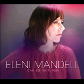 Eleni Mandell: I Can See the Future [Digipak]