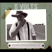 Fred Eaglesmith: 6 Volts [Slipcase]