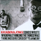 Kwabena Jones: Songs I Wrote When I Was Thinking the Things I Was Thinking So I Recorded It Yeah Mein!