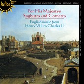For His Majesty's Sagbutts & Cornetts - English Music from Henry VIII to Charles II / His Majesty's Sagbutts & Cornetts
