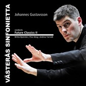 Johannes Gustavsson Conducts Future Classics, Vol. 2 - Bystrom, Vasteras Sinfonietta