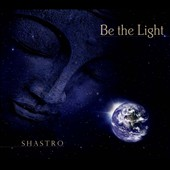 Shastro: Be the Light [Digipak]