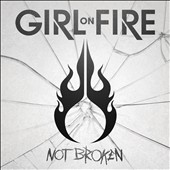 Girl on Fire: Not Broken