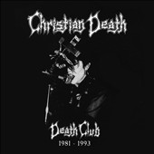 Christian Death: Death Club: 1981-1993