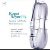 Roger Reynolds: Complete Cello Works / Alexis Descharmes, cello