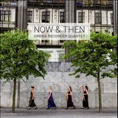 Now & Then - music for recorder quartet by Vivaldi,Bach, De Boismotier, Koomans, Moosenmark, Caldini, Scheidt, Merula / Sirena Recorder Quartet