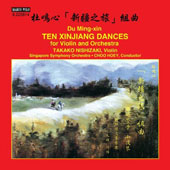 Du Ming-Xin (b.1928): Ten Xinjang Dances for violin & orchestra / Takako Nishizaki, violin; Singapore SO, Hoey