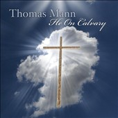 Thomas Mann: He on Calvary