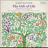 John Rutter: The Gift of Life; Seven Sacred Pieces / The Cambridge Singers; Roayl PO, John Rutter