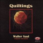 Quiltings - Walter Saul: Earth I; Kaleidoscope; Earth II; Sun Quilts; From Whence Heaven? / Walter Saul, piano