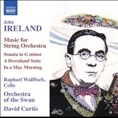 John Ireland (1879-1962): Music for String Orchestra / Raphael Wallfisch, cello; Orchestra of the Swan, David Curtis