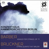 Barber: Adagio for Strings, Op. 11; Bruckner: String Quintet in F major (arr. for string orchestra by Michael Erxleben) / Konzerthaus Kammerorchester Berlin