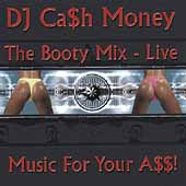 DJ Cash Money (Miami): The Booty Mix Live: Music for Your A$$