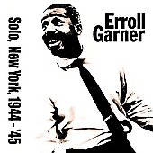 Erroll Garner: Solo in New York 1944-45
