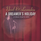 Neal & Leandra: A Dreamer's Holiday: A Tribute to Perry Como *