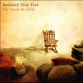 Backyard Tire Fire: The Places We Lived