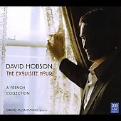 David Hobson: 'The Exquisite Hour - A French Collection' - Works by Faure, Debussy, Ravel, Duparc, Hahn, Poulenc, et al. / David Hobson, tenor; David McSkimming, piano