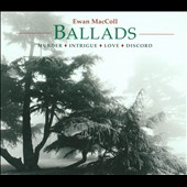Ewan MacColl: Ballads: Murder Intrigue Love Discord