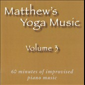 Matt Johnson (Piano 2): Matthew's Yoga Music, Vol. 3 *