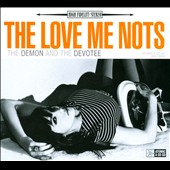 The Love Me Nots: Demon and the Devotee [Digipak]