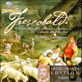 Frescobaldi Edition Vol. 10: Fantasies & Canzoni / Roberto Loreggian, harpsichord, organ