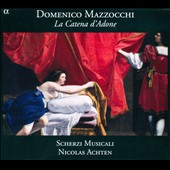Mazzocchi: La Catena d'Adone / Scherzi Musicali, Nicolas Achten